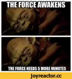 THE FORCE AWAKENS THE FORCE NEEDS 5 MORE MINOTES