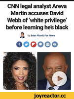 CNN legal analyst Areva Martin accuses David Webb of 'white privilege' before learning he's black By Brian Flood   Fox News OOQOOO